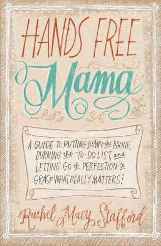 Hands Free Mama: A Guide to Putting Down the Phone, Burning the To-Do List, and Letting Go of Perfection to Grasp What Really Matters!:Amazon:Books