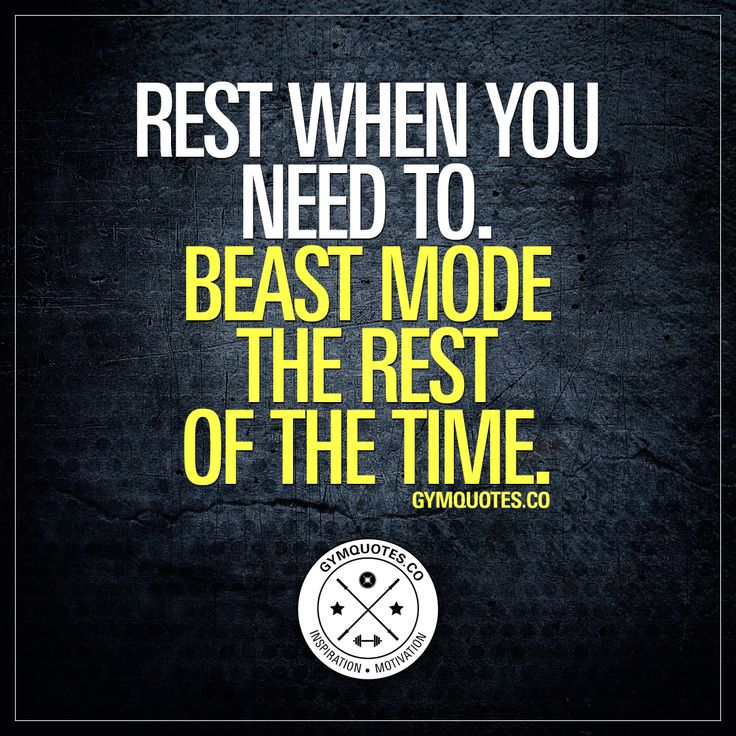 Rest when you need to. Beast mode the rest of the time. – – Fitness Motivation Quotes –