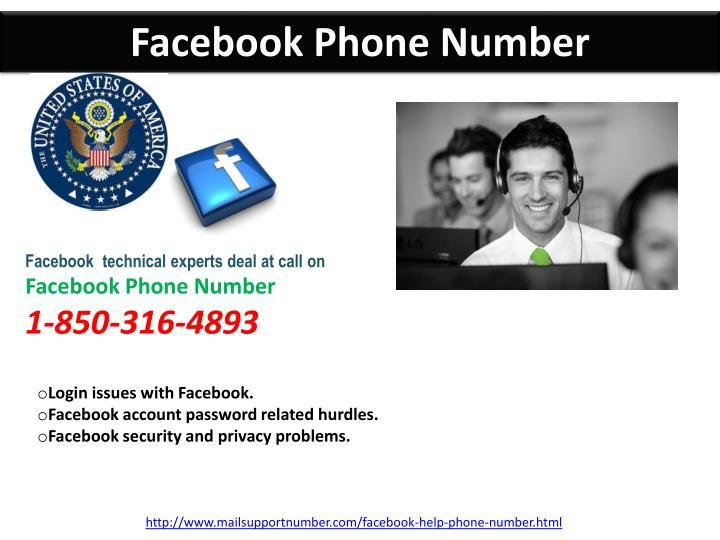 Is Facebook Phone Number 1-850-316-4893 a protracted procedureo Login issues with Facebook. o Facebook account secret key related obstacles. o Facebook security and protection issues. Facebook Phone Number@1-850-316-4893 to annihilate every one of your issues without strolling through any protracted procedure. http://www.mailsupportnumber.com/facebook-help-telephone number.html
