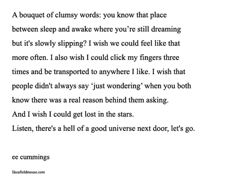 """""""A Bouquet Of Clumsy Words..."""" -E.E. Cummings  I also wish I could click my fingers three times..."""