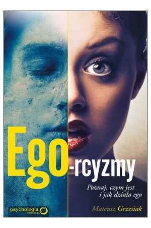 Ego-rcyzmy. Poznaj, czym jest i jak działa ego - Grzesiak Mateusz