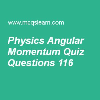 Learn quiz on physics angular momentum, applied physics quiz 116 to practice. Free physics MCQs questions and answers to learn physics angular momentum MCQs with answers. Practice MCQs to test knowledge on physics: angular momentum, vector concepts, communication satellites, pn junction, gauss law worksheets.  Free physics angular momentum worksheet has multiple choice quiz questions as in formula of angular momentum l = r × p, p denotes the, answer key with choices as displacement, power...