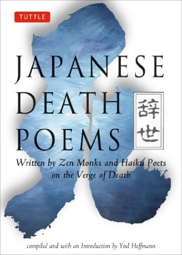 Japanese Death Poems: Written by Zen Monks and Haiku Poets on the Verge of Death by Yoel Hoffmann, http://www.amazon.com/dp/0804831793/ref=cm_sw_r_pi_dp_r1kVqb027YETE