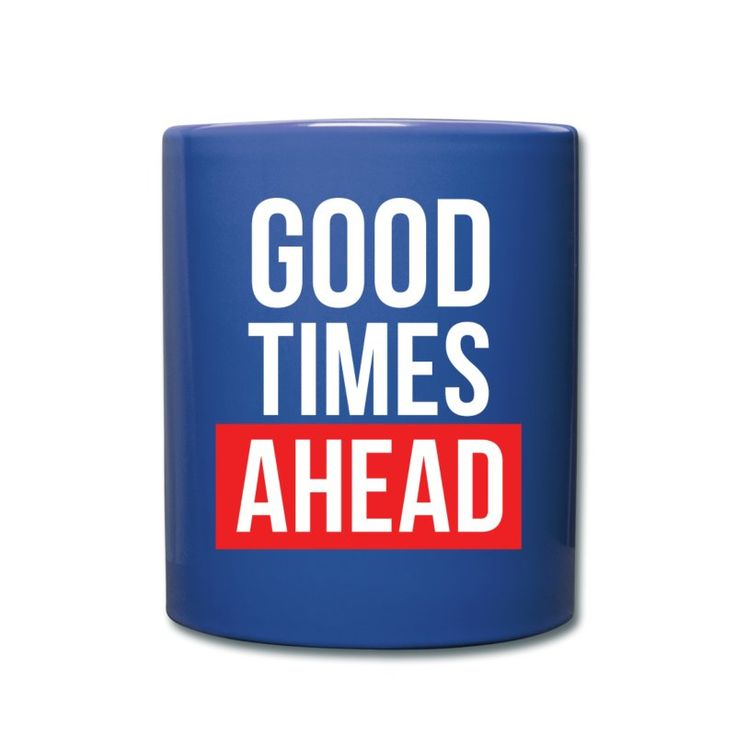 Good Times Ahead - Inspirational Cool Quote on your t-shirt, bag or cup. http://shop.spreadshirt.com/InspirationalQuotesEveryday/good+times+ahead-A105041420