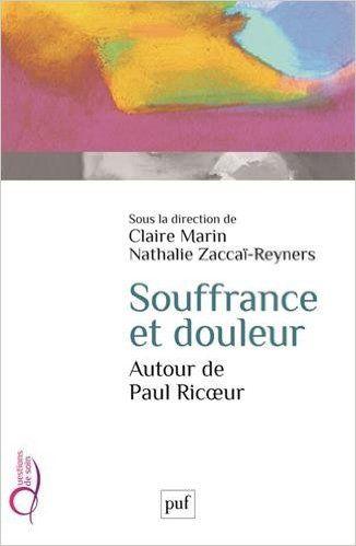 Souffrance et douleur. Autour de Paul Ricoeur: Amazon.fr: Claire Marin, Nathalie Zaccai-Reyners: Livres