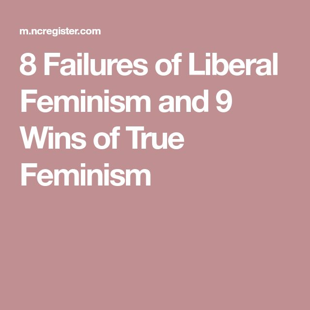 8 Failures of Liberal Feminism and 9 Wins of True Feminism