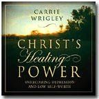 Christs Healing Power: Christ's Healing Power: Overcoming Depression and Low Self-Esteem - by Carrie Maxwell Wrigley