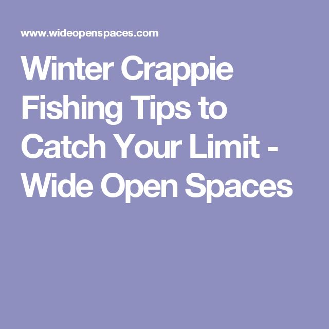 Winter Crappie Fishing Tips to Catch Your Limit - Wide Open Spaces