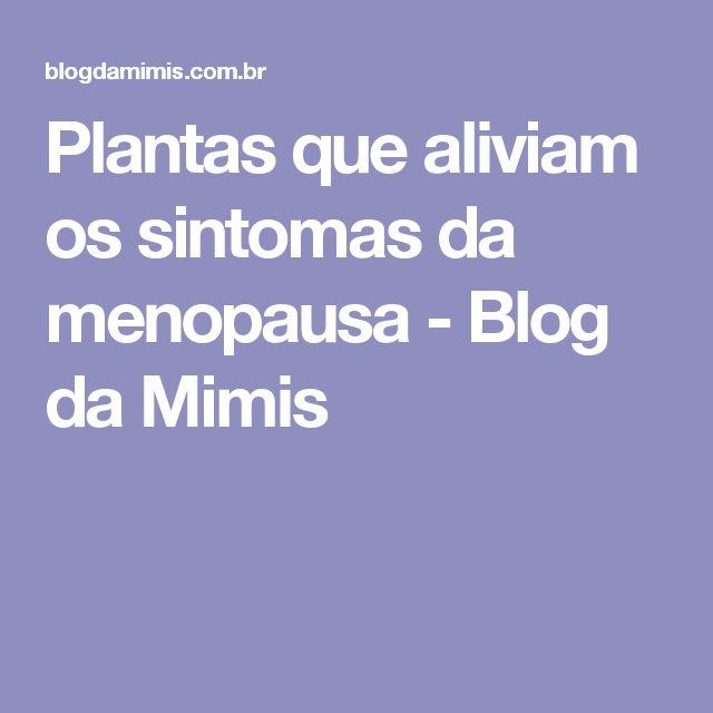 Plantas que aliviam os sintomas da menopausa - Blog da Mimis