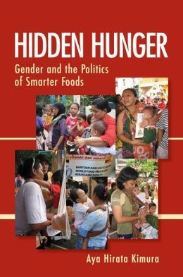 Kimura, Aya H. Hidden Hunger: Gender and the Politics of Smarter Foods. Ithaca: Cornell University Press, 2013. Print.