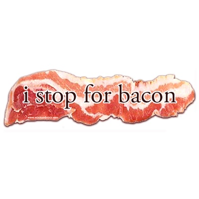 """This is for the serious bacon addict! A """"I Stop for Bacon"""" car magnet or bumper sticker!"""