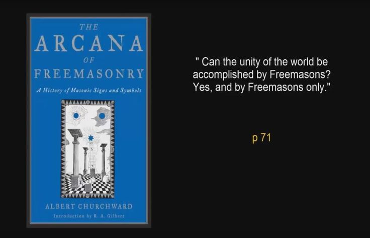"""""""Can the unity of the world be accomplished by Freemasons? Yes, and by Freemasons only."""" p. 71 