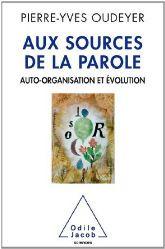 Aux sources de la parole. Auto-organisation et évolution Pierre-Yves Oudeyer Odile Jacob Septembre 2013 Commentaires par Jean-Paul (...)