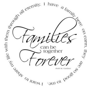 Families are forever, you build on their strengths and support the weaknesses.