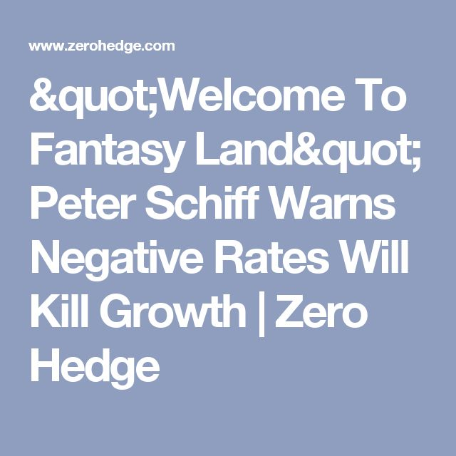 """Welcome To Fantasy Land"" Peter Schiff Warns Negative Rates Will Kill Growth 