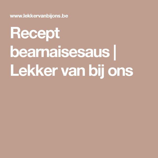 Recept bearnaisesaus | Lekker van bij ons