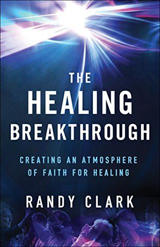 The Healing Breakthrough by [Clark, Randy]