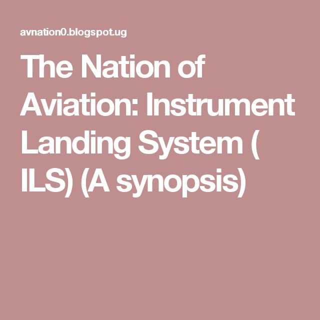 The Nation of Aviation:  Instrument Landing System ( ILS)  (A synopsis)