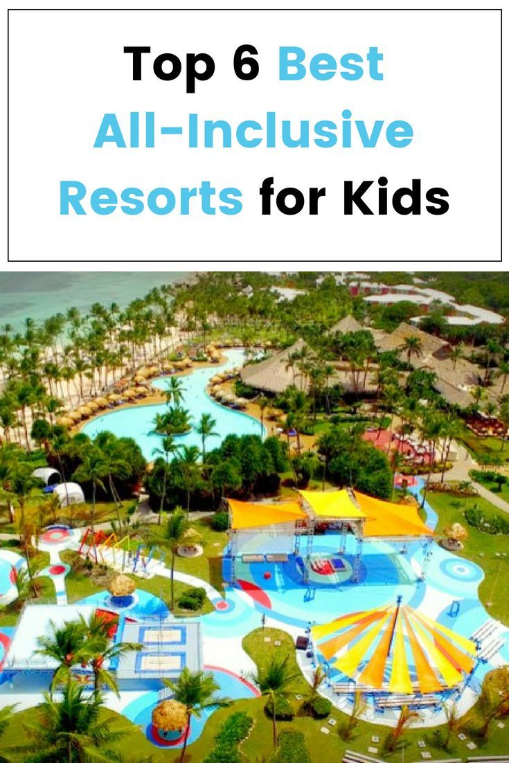 The Top 6 Best All Inclusive Resorts For Kids Alltherooms The Vacation Rental Experts In 2020 Resorts For Kids Best All Inclusive Resorts Family Vacation Destinations