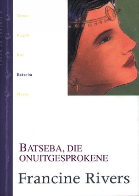 Batseba, Die Onuitgesprokene (4 Stamboom Van Genade-Reeks)(Sagteband)
