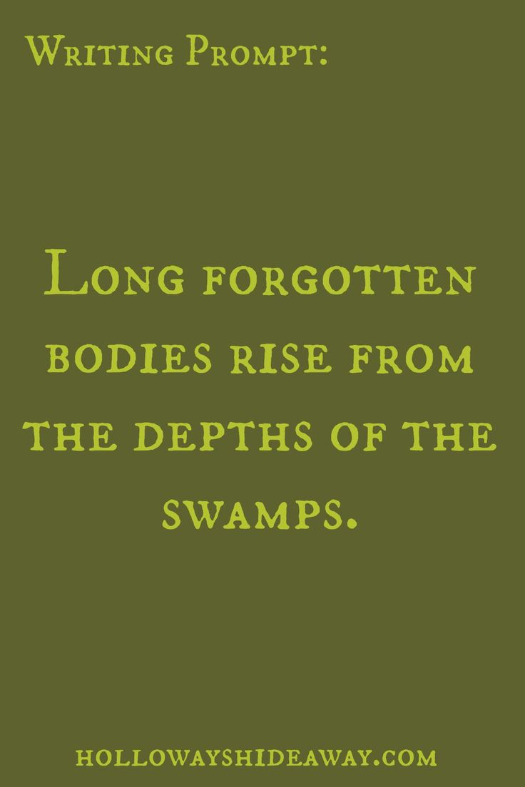 Halloween Writing Prompts Part 2-October 2016-Long forgotten bodies rise from the depths of the swamps.