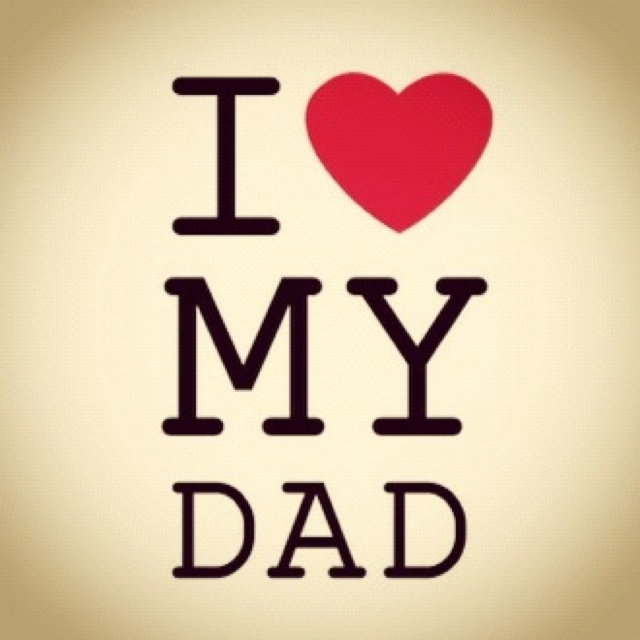 Father Love: I Love My Dad!!! :