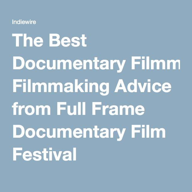 The Best Documentary Filmmaking Advice from Full Frame Documentary Film Festival