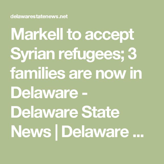 Markell to accept Syrian refugees; 3 families are now in Delaware - Delaware State News | Delaware State News