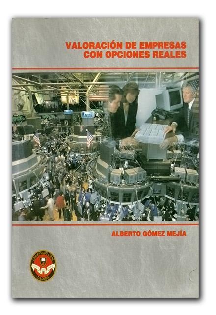 Valoración de empresas con opciones reales – Alberto Gómez Mejía - Universidad Libre (Seccional Cali)     http://www.librosyeditores.com/tiendalemoine/finanzas/1000-valoracion-comercial-de-empresas-con-opciones-reales.html    Editores y distribuidores.
