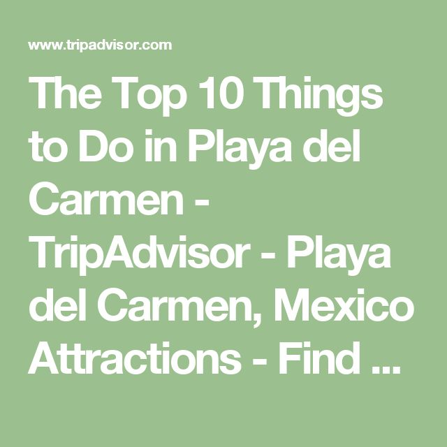 The Top 10 Things to Do in Playa del Carmen - TripAdvisor - Playa del Carmen, Mexico Attractions - Find What to Do Today, This Weekend, or in September