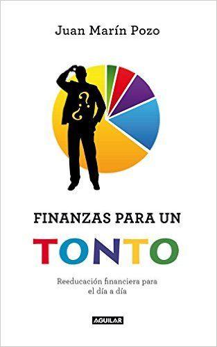 #finanzas para un tonto: Reeducación financiera para el día a día (OTROS GENERALES AGUILAR.): Amazon.es: JUAN MARÍN POZO: Libros