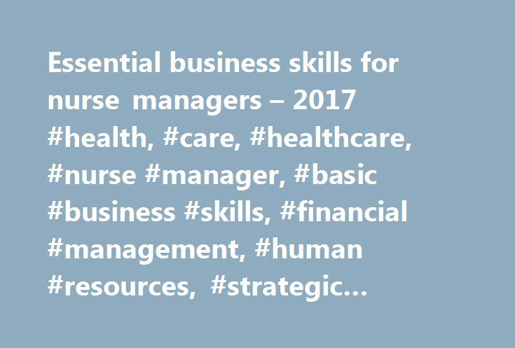 Essential business skills for nurse managers – 2017 #health, #care, #healthcare, #nurse #manager, #basic #business #skills, #financial #management, #human #resources, #strategic #management http://seattle.remmont.com/essential-business-skills-for-nurse-managers-2017-health-care-healthcare-nurse-manager-basic-business-skills-financial-management-human-resources-strategic-management/  # For a bit more about the financial side of business, check out our bookFinance and Budgeting Made Simple…