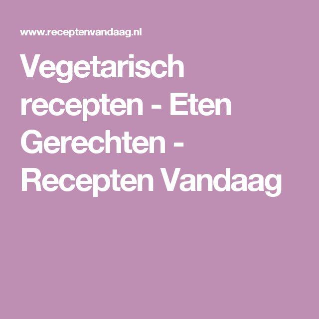 Vegetarisch recepten - Eten Gerechten - Recepten Vandaag