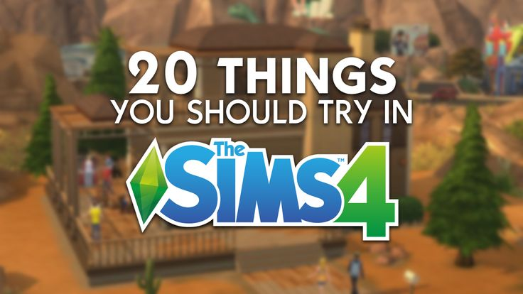 20 things you should try in The Sims 4 - Sims Community