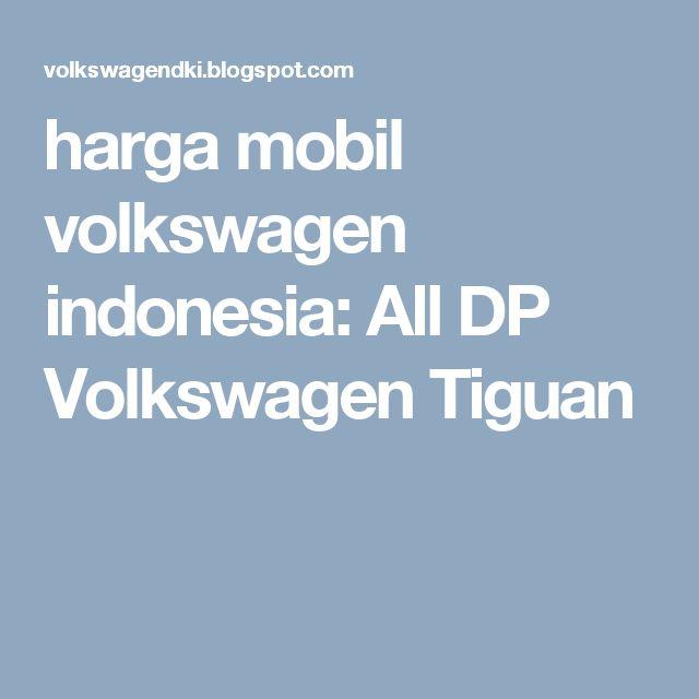 harga mobil volkswagen indonesia: All DP Volkswagen Tiguan