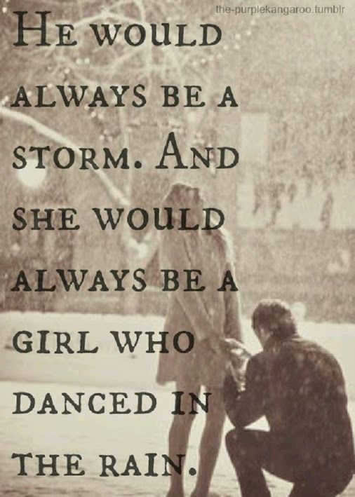 He would always be a storm, and she would always be a girl who danced in the rain.