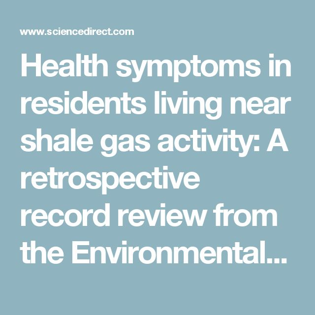 Health symptoms in residents living near shale gas activity: A retrospective record review from the Environmental Health Project - ScienceDirect
