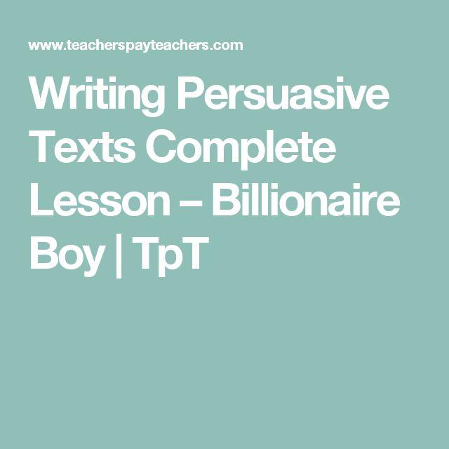 Writing Persuasive Texts Complete Lesson – Billionaire Boy | TpT