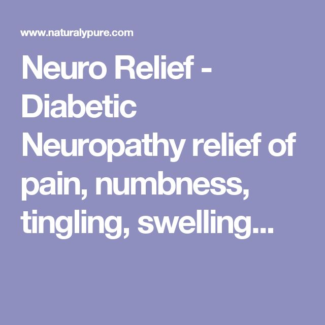 Neuro Relief - Diabetic Neuropathy relief of pain, numbness, tingling, swelling...
