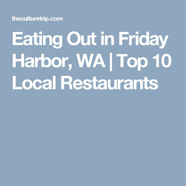 Eating Out in Friday Harbor, WA | Top 10 Local Restaurants