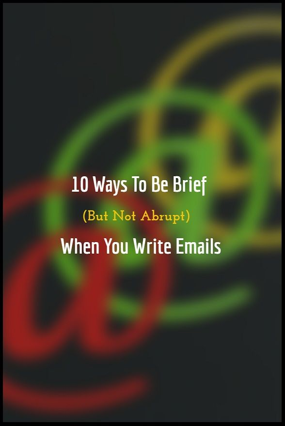10 Ways To Be Brief But Not Abrupt When You Write Emails