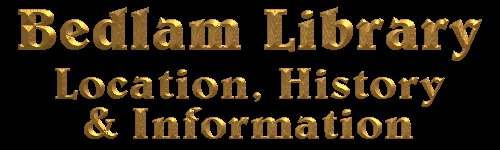 Bedlam Library is located within a secure institution for the criminally insane. It is not on the mainland USA so you'd probably find it difficult to visit us in person. The nature of our facility and the inmates incarcerated here mean that only staff, a few close relativ