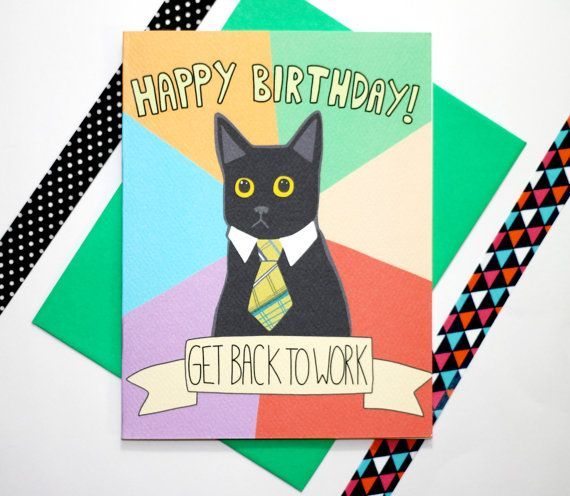 Business Cat Meme Funny Birthday Card    DESIGN:    Business cat is wishing your recipient a Happy Birthday and letting them take the day off work...