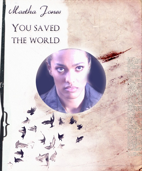 Martha Jones ~ You saved the world, and more importantly, you saved yourself too.