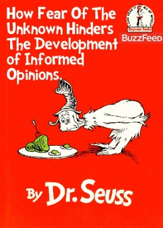 Fear of the unknown...: Seuss Book, Quotes, Mad Geek, Alternative Title, Green Eggs, Options Title, Dr. Seuss, Geek Nonsense, Awesome Ouot