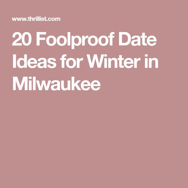 20 Foolproof Date Ideas for Winter in Milwaukee