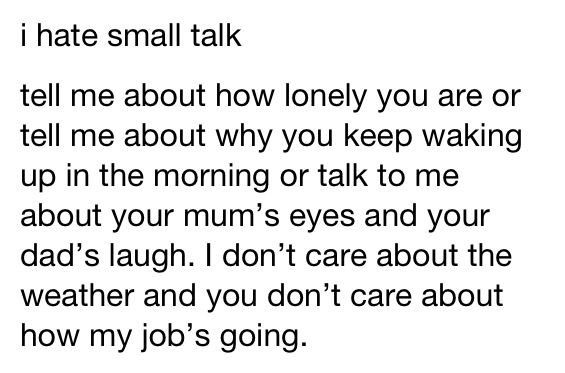 I can't describe to you how accurate this describes my dislike for small talk