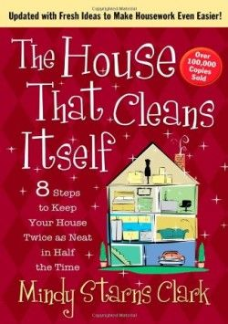 The House That Cleans Itself: 8 Steps to Keep Your Home Twice As Neat in Half the Time - Mindy Starns Clark (Paperback) [Reprint edition] (2013) - imusic.dk