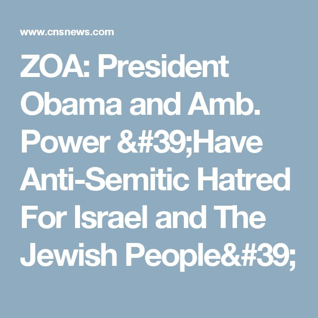 ZOA: President Obama and Amb. Power 'Have Anti-Semitic Hatred For Israel and The Jewish People'