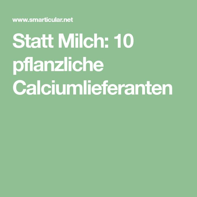 Statt Milch: 10 pflanzliche Calciumlieferanten
